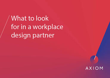 Axiom What to look for in a workplace design partner